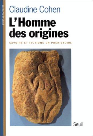 L'Homme des origines. Savoirs et fictions en prhistoire