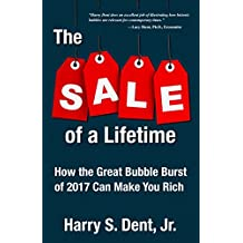The Sale of a Lifetime: How the Great Bubble Burst of 2017 Can Make You Rich by Harry S. Dent Jr. (2016-09-15)