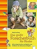 Das große Forscherbuch für Kinder: Mit 70 Experimenten und Spielen zum Entdecken der Naturwissenschaften - Sonja Stuchtey
