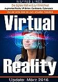 Virtual Reality - die digitale Welt wird zur Wirklichkeit: Augmented Reality, VR-Brillen, Cardboards, Cyberspace