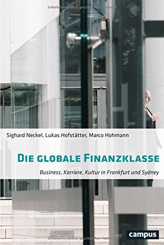 Die globale Finanzklasse: Business, Karriere, Kultur in Frankfurt und Sydney