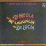 Friday Night in San Francisco - Al Di Meola, John McLaughlin, Paco De Lucia
