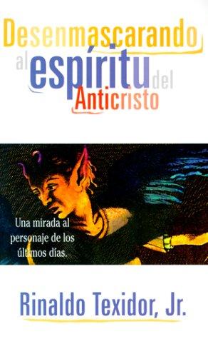 Desenmascarando al Espiritu del Anticristo por Rinaldo Texidor