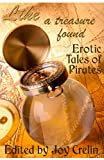 Like a Treasure Found: Erotic Tales of Pirates (Erotic Fantasy & Science Fiction Selections Book 22) (English...