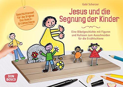 Jesus und die Segnung der Kinder: Eine Bibelgeschichte mit Figuren und Kulissen zum Ausschneiden für die Erzählschiene (Geschichten und Figuren für die Erzählschiene)