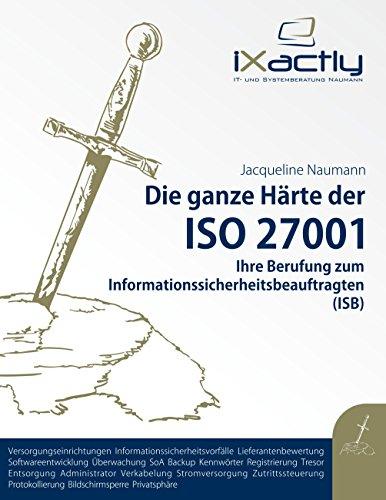 Ihre Berufung zum Informationssicherheitsbeauftragten (ISB) (Die ganze Härte der ISO 27001 1) - Ihre Edv