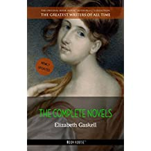 Elizabeth Gaskell: The Complete Novels (The Greatest Writers of All Time Book 29)