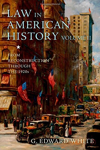 Law in American History, Volume II: From Reconstruction Through the 1920s by G. Edward White (2016-03-15)