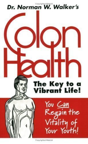Colon Health Key to Vibrant Life by Dr. Norman W. Walker Published by Norwalk Press (1995) Paperback