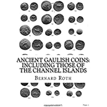 Ancient Gaulish Coins : including those of the Channel Islands by Bernard Roth (2015-08-07)