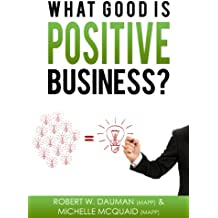 What Good Is Positive Business? (English Edition)