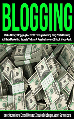 Blogging: Make Money Blogging For Profit Through Writing Blog Posts Utilizing Affiliate Marketing Secrets To Earn A Passive Income (5 Book Mega-Pack) (English Edition)