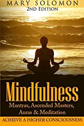 Mindfulness: Mantras, Ascended Masters, Auras and Meditation: Achieve A Higher Consciousness by Mary Solomon (2015-08-17)
