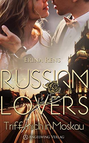 Russian Lovers: Triff mich in Moskau von [Rens, Erina]