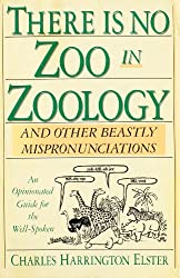 Theres No Zoo in Zoology: And Other Beastly Mispronunciations
