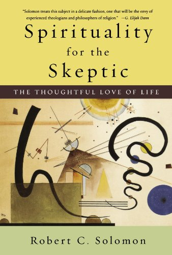 Spirituality for the Skeptic: The Thoughtful Love of life por Robert C. Solomon
