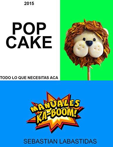 CAKEPOPS KABOOM Todo sobre como hacerlos y mas (SPANISH VERSION): Aprenda a elaborar cake pops, recetas,diseños, presentación y mas detalles por Sebastian Labastidas