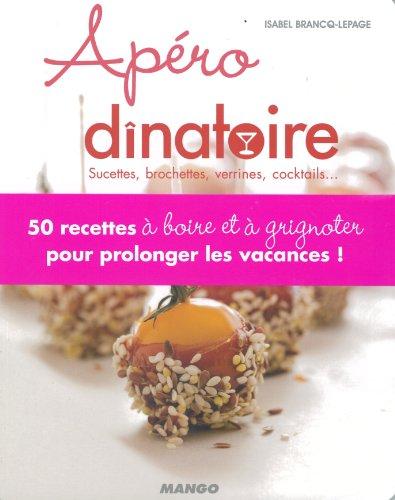Apéro dînatoire : Sucettes, brochettes, verrines, cocktails... par Isabel Brancq-Lepage
