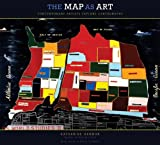 The Map as Art: Contemporary Artists Explore Cartography-