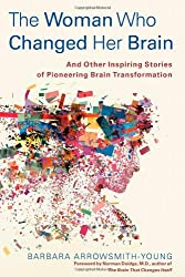 The Woman Who Changed Her Brain: And Other Inspiring Stories of Pioneering Brain Transformation by Barbara Arrowsmith-Young (2012-05-01)
