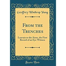 From the Trenches: Louvain to the Aisne, the First Record of an Eye-Witness (Classic Reprint)