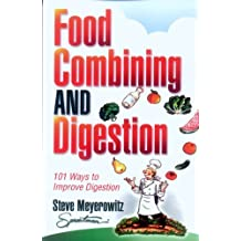 Food Combining & Digestion: 101 Ways to Improve Digestion by Meyerowitz, Steve (2002) Paperback
