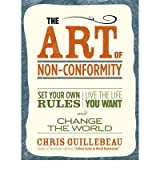 [( The Art of Non-Conformity: Set Your Own Rules, Live the Life You Want and Change the World )] [by: Chris Guillebeau] [Aug-2011]
