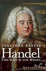 Handel: The Man & His Music by Jonathan Keates (2008-09-16)