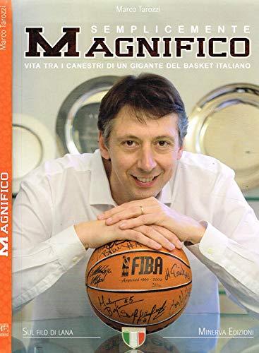 Semplicemente Magnifico. Vita tra i canestri di un gigante del basket italiano.