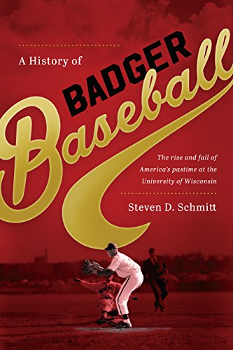 A History of Badger Baseball: The Rise and Fall of America's Pastime at the University of Wisconsin (English Edition) por Steven D. Schmitt