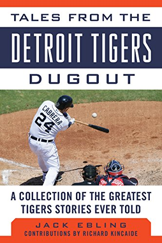 Tales from the Detroit Tigers Dugout: A Collection of the Greatest Tigers Stories Ever Told (Tales from the Team) (English Edition) por Jack Ebling