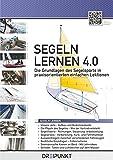 Segeln lernen 4.0 - Die Grundlagen des Segelsports in praxisorientierten einfachen Lektionen