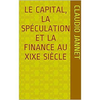Le capital, la spéculation et la finance au XIXe siècle