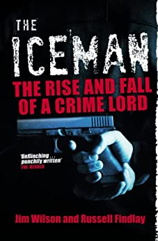 The Iceman: The Rise and Fall of a Crime Lord von [Wilson, Jim, Wilsom, Jim, Findlay, Russell]