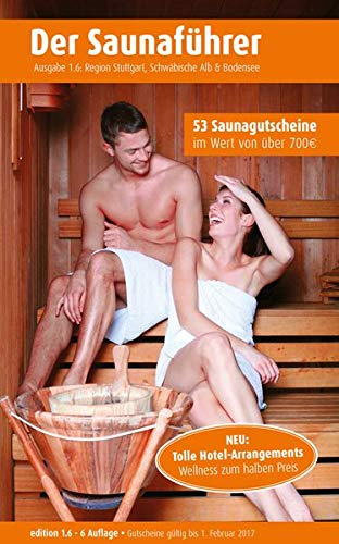 Region 1.6: Region Stuttgart, Schwäbische Alb & Bodensee - Der regionale Saunaführer mit Gutscheinen (ehemalige Regionen 1.5 u. 2.6)