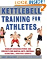 Kettlebell Training for Athletes: Develop Explosive Power and Strength for Martial Arts, Football, Basketball, and Other Sports, pb