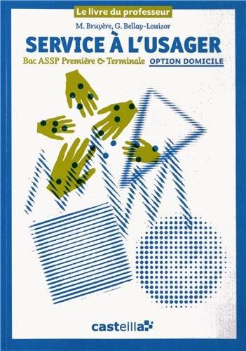Service à l'usager 1e & Tle Bac ASSP option domicile : Le livre du professeur