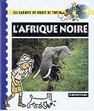 Les carnets de route de Tintin - L'Afrique noire