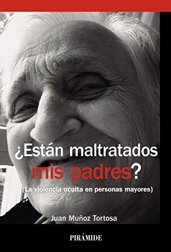 ¿Están maltratados mis padres? La violencia oculta en el trato a personas mayores (Biblioteca Universitaria)