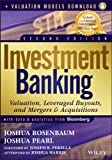 Investment Banking, Enhanced Edition: Valuation, Leveraged Buyouts, and Mergers and Acquisitions + Valuation Models