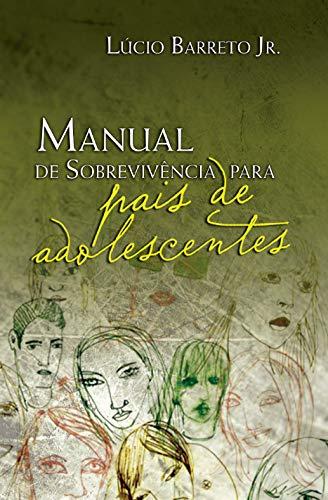 Manual de Sobrevivência para Pais de Adolescentes (Portuguese ...