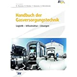 Handbuch der Gasversorgungstechnik: Logistik - Infrastruktur - Lösungen (Edition gwf Gas/Erdgas)