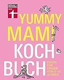 Yummy Mami Kochbuch: Essen für Kinder von 0-15 Jahren