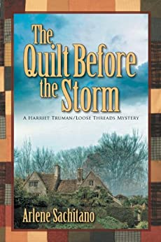 The Quilt Before the Storm (A Harriet Truman/Loose Threads Mystery Book 5) by [Sachitano, Arlene]