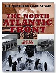 The North Atlantic Front: The Northern Isles at War by James Miller (2003-09-15)