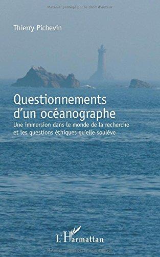 Questionnements d'un océanographe: Une immersion dans le monde de la recherche et les questions éthiques qu'elle soulève par Thierry Pichevin