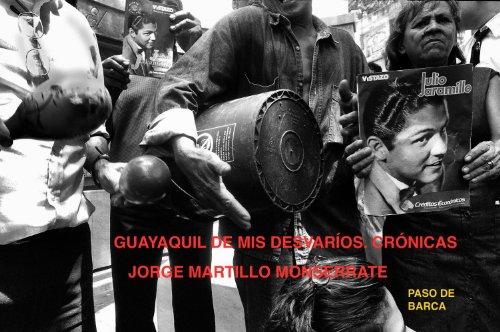 Guayaquil de mis desvaríos. Crónicas urbanas por Jorge Martillo Monserrate