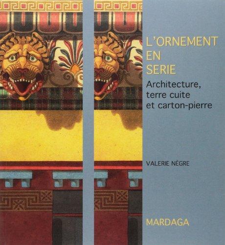 L'ornement en srie. Architecture, terre cuite et carton-pierre