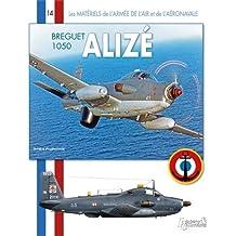 Breguet 1050 Alize (Les Materiels De L'armee De L'air Et De L'aeronavale)