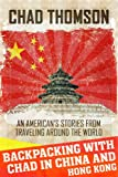 Backpacking With Chad In China & Hong Kong: A travel journal: An American's stories from traveling around the world (Volume 3)